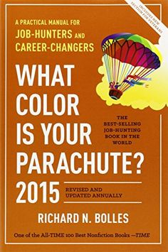 """What Color Is Your Parachute? 2015: A Practical Manual for Job-Hunters and Career-Changers by Richard N. Bolles  The career explorer's """"bible"""" for decades - still relevant and helpful."""