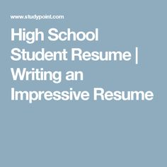 high school student resume writing an impressive resume
