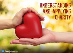 Understanding and applying charity / Charity is the highest, noblest, strongest kind of love. It is the pure love of Christ. Let us honor it all the year through by understanding and applying charity. - See more at: http://familyshare.com/understanding-and-applying-charity...