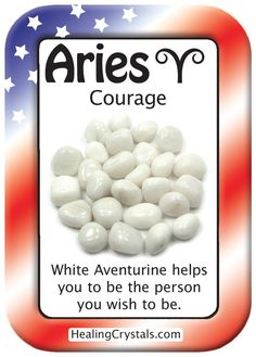 ARIES COURAGE: Use White Aventurine to be the person you wish to be.