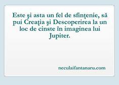 Este și asta un fel de sfințenie, să pui Creația și Descoperirea la un loc de cinste în imaginea lui Jupiter.