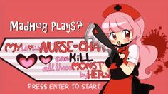 "Madhog Plays: ""My Lovely Nurse-Chan Can Kill All These Monsters by Herself"""