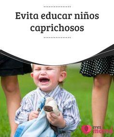 Evita #educar niños #caprichosos Tu #bebé es demandante porque precisa #resolver sus #necesidades básicas, pero se hace caprichoso conforme crece y cedes más de lo que debes.