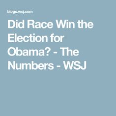 Did Race Win the Election for Obama? - The Numbers - WSJ