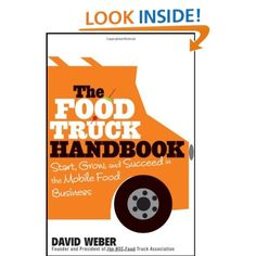 The Food Truck Handbook: Start, Grow, and Succeed in the Mobile Food Business: David Weber: 9781118208816: Amazon.com: Books