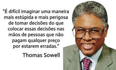 #ThomasSowell como sempre humilhando. É completamente estúpido deixar o dinheiro público nas mãos de quem não sofrerá nenhuma punição por desperdiçá-lo. #política #liberalismo #liberdadeeconômica #livremercado #MenosEstado #MenosMarxMaisMises...
