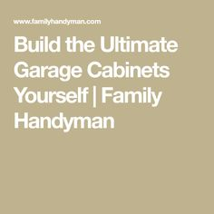 Build the Ultimate Garage Cabinets Yourself | Family Handyman