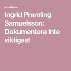 Ingrid Pramling Samuelsson: Dokumentera inte viktigast