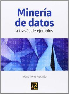 Minería de datos a través de ejemplos / María Pérez Marqués