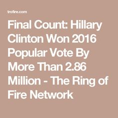 Final Count: Hillary Clinton Won 2016 Popular Vote By More Than 2.86 Million - The Ring of Fire Network