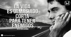 """""""La vida es demasiado corta para tener enemigos"""". Ayrton Senna"""