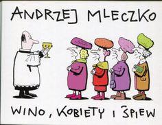 """""""Wino, kobiety i śpiew"""" Andrzej Mleczko Published by Wydawnictwo Iskry 2009"""