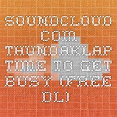 soundcloud.com Thundaklap - Time To Get Busy (FREE DL)