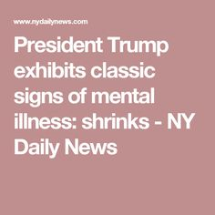 President Trump exhibits classic signs of mental illness: shrinks - NY Daily News