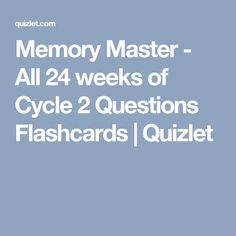 Memory Master - All 24 weeks of Cycle 2 Questions Flashcards | Quizlet