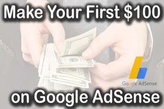 Have you website and blog with Google Adsense Account and want know how to earn lot of money learn How to Make Your $100 First Earning on Google Adsense in this post i have mentioned step by step guide to make money on adsense