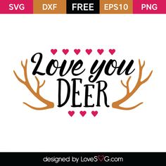 *** FREE SVG CUT FILE for Cricut, Silhouette and more *** Love you deer