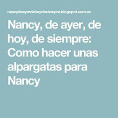 Nancy, de ayer, de hoy, de siempre: Como hacer unas alpargatas para Nancy
