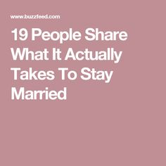 19 People Share What It Actually Takes To Stay Married