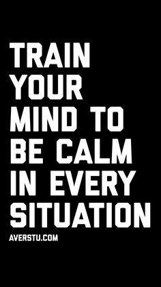 Train your mind to be calm in every situation 101 Powerful Success Quotes - The Ultimate Inspira Wise Quotes, Success Quotes, Great Quotes, Words Quotes, Motivational Quotes, Inspirational Quotes, Free Your Mind Quotes, Qoutes, Sayings