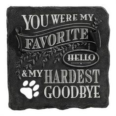 """I absolutely love this pet memorial stone...""""You were my favorite hello and my hardest goodbye"""". For all pet lovers who have lost the unconditional love of a furry friend..this I for you:)"""
