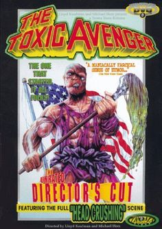 The Toxic Avenger - 4.5/10 stars (if you can watch this film without laughing profusely...then there is something wrong with you)