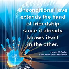 Unconditional love extends the hand of friendship since it already knows itself in the other.-Harold W. Becker #UnconditionalLove