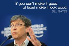 If you can't make it good, at least make it look good. - Greatness HQ Quotes