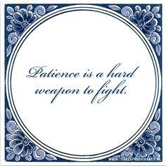Geduld is een moeilijk wapen om tegen te vechten