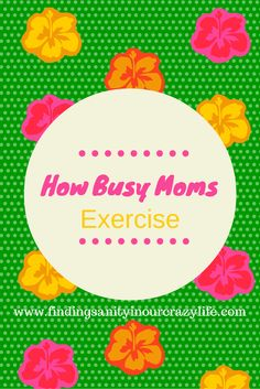 Tips on How Busy Moms Exercise #RealMomProblems