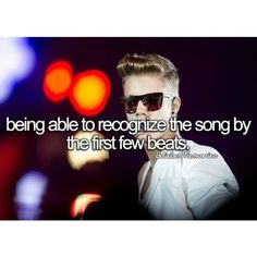 I know every Justin Bieber song by the first beat,,,,,,,, I have an amazing talent *wipes fake tears away*