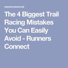 The 4 Biggest Trail Racing Mistakes You Can Easily Avoid - Runners Connect