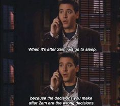 """ When it's after 2am just go to sleep, because the decisions you make after 2am are the wrong decisions."" - Ted Mosby, How I Met Your Mother #tv #quotes #HIMYM"