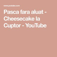 Pasca fara aluat - Cheesecake la Cuptor - YouTube