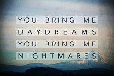 daydreams// //nightmares
