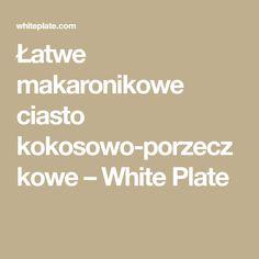 Łatwe makaronikowe ciasto kokosowo-porzeczkowe – White Plate