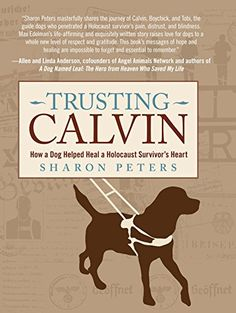 Trusting Calvin: How a Dog Helped Heal a Holocaust Survivor's Heart Sharon Peters: Kindle Store