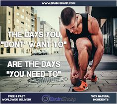 The days you don't want to are the days are the days you need to | BrainSharp Supplements