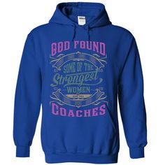 God found some of the Strongest Women and made them Coaches T-Shirts, Hoodies. VIEW DETAIL ==► Funny Tee Shirts