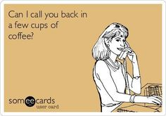 My daughter can seriously tell over the phone if I've had coffee just by the sound of my voice.