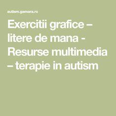 Exercitii grafice – litere de mana - Resurse multimedia – terapie in autism Multimedia, Autism, Autism Spectrum Disorder