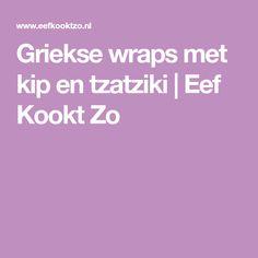 Griekse wraps met kip en tzatziki | Eef Kookt Zo