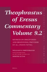 Theophrastus of Eresus. Commentary Volume 9.2: Sources on Discoveries and Beginnings, Proverbs et al. (Texts 727-741) / by William W. Fortenbaugh with Contributions on the Arabic Material by Dimitri Gutas - Leiden : Brill, 2014