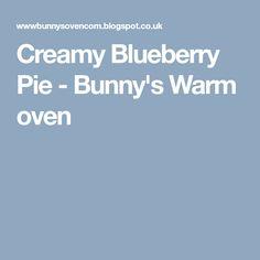 Creamy Blueberry Pie - Bunny's Warm oven