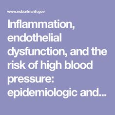 Inflammation, endothelial dysfunction, and the risk of high blood pressure: epidemiologic and biological evidence. - PubMed - NCBI