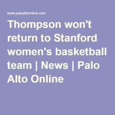 Thompson won't return to Stanford women's basketball team | News | Palo Alto Online |