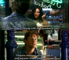 There's nothing wrong with the blueberry pie, just people make other choices. - my blueberry nights