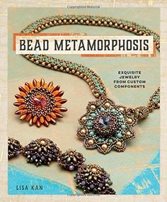 Bead Metamorphosis: Exquisite Jewelry from Custom Components by Lisa Kan http://www.amazon.com/dp/1596688254/ref=cm_sw_r_pi_dp_DGXFub09VECCN