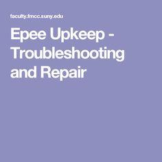Epee Upkeep - Troubleshooting and Repair