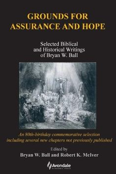 Grounds for Assurance and Hope:Selected Biblical and Historical Writings of Bryan W. Ball